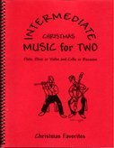 Intermediate Music for Two, Christmas for Flute or Oboe or Violin & Cello or Bassoon
