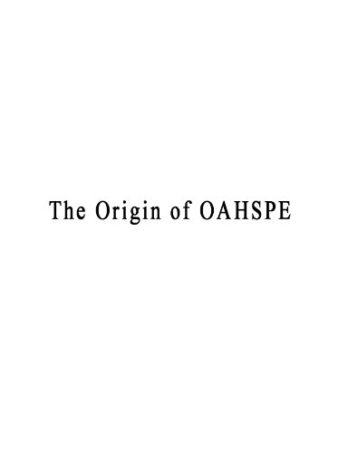 THE ORIGIN OF OAHSPE - The New Bible - How It Was Produced.