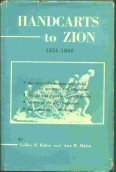Handcarts to Zion: The Story of a Unique Western Migration, 1856 - 1860 with Contemporary Jounrals, Accounts, Reports; and Rosters of Members of the Ten Handcart Companies (Pioneer Edition) Mormon Hand Cart Companies