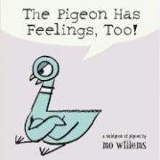 The Pigeon Has Feelings, Too! by Willems, Mo [30 May 2005]