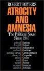 Atrocity and Amnesia: The Political Novel since 1945