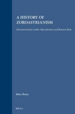 A History of Zoroastrianism, Zoroastrianism Under Macedonian and Roman Rule: Vol. 3(Hardback) - 1991 Edition
