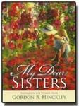 My Dear Sisters, Gordon B. Hinckley, 1598115952