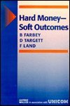 Hard Money - Soft Outcomes, B. Farbey and D. Targett, 1872474233