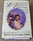 Love Embraces Destiny, Donna Fletcher Crow, 0884862259