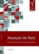 Anonym im Netz. Techniken der digitalen Bewegungsfreiheit