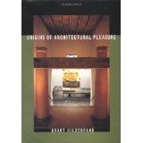 Origins of Architectural Pleasure [HARDCOVER] [1999] [By Grant Hildebrand]