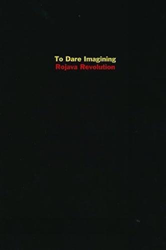 To Dare Imagining: Rojava Revolution