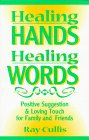 Healing Hands, Healing Words: Positive Suggestion and Loving Touch for Family and Friends