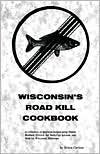 Wisconsin's Roadkill Cookbook, Bruce Carlson, 1878488406