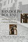 Randolph Bourne and the Politics of Cultural Radicalism, Leslie J. Vaughan, 0700608214
