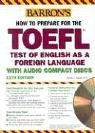 How to Prepare for the TOEFL with Audio CDs (BARRON'S HOW TO PREPARE FOR THE TOEFL TEST OF ENGLISH AS A FOREIGN LANGUAGE)