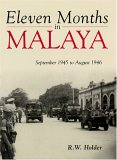 Eleven Months in Malaya. September 1945 to August 1946.