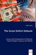 The Great Deficit Debacle: Causes and Consequences of American Federal Budget Surpluses and Deficits