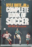 Kyle Rote, Jr.'s Complete Book of Soccer, Kyle Rote and Basil Kane, 0671227149