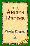 The Ancien Regime, Charles Kingsley, 1421809141