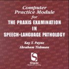 Computer Practice Module for the Praxis Examination in Speech-Language Pathology, Payne, Kay T. and Tishman, Abraham, 0769301215