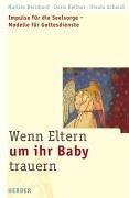 Wenn Eltern um ihr Baby trauern: Impulse für die Seelsorge - Modelle für Gottesdienste