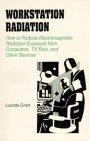 img - for Workstation Radiation: How to Reduce Electromagnetic Radiation Exposure from Computers, TV Sets, and Other Sources book / textbook / text book