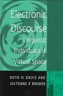 Electronic Discourse : Linguistic Individuals in Virtual Space, Davis, Boyd H. and Brewer, Jeutonne P., 0791434753