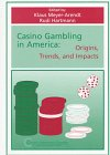 Casino Gambling in America : Origins, Trends, and Impacts, , 1882345177