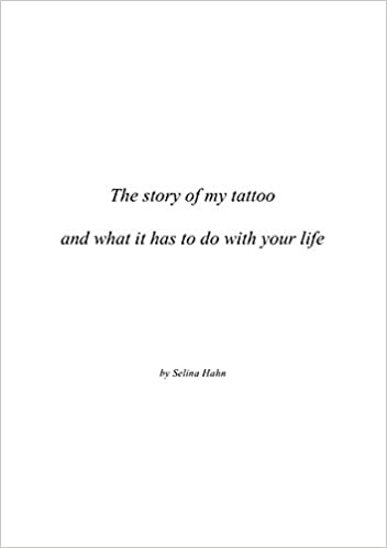 The Story Of My Tattoo And What It Has To Do With Your Life Selina
