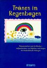 Tränen im Regenbogen: Phantastisches und Wirkliches - aufgeschrieben von Mädchen und Jungen der Kinderklinik Tübingen