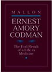 Ernest Amory Codman: The End Result of a Life in Medicine