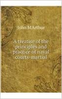 A treatise of the principles and practice of naval courts-martial