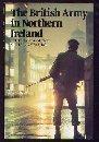 The British Army in Northern Ireland, 1969-Present, Michael Dewar, 0853687161