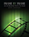 Frame by Frame : Introduction to Film, Gonzalez, Jason, 146522338X