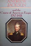 Andrew Jackson and the Course of the American Empire 1767-1821