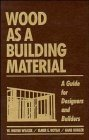 Wood as a Building Material: A Guide for Designers and Builders by W. Wayne Wilcox (1991-09-03)