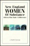 New England Women of Substance : 15 Who Made a Difference, Conway, J. North, 092477181X