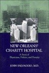 New Orleans' Charity Hospital : A Story of Physicians, Politics, and Poverty, Salvaggio, John E., 0807116130