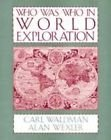 Who Was Who in World Exploration, Carl Waldman and Alan Wexler, 0816021724