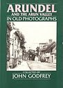 Front cover for the book Arundel and the Arun Valley in Old Photographs (Britain in Old Photographs) by John Godfrey
