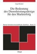 Die Bedeutung des Dienstleistungsdesign für den Markterfolg (Berner betriebswirtschaftliche Schriften)