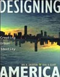 Designing America: Creating Urban Identity: A Primer on Improving U.S. Cities for a Changing Future Using the Project Approach to the Design and Financing of the Spaces Between Buildings