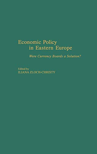 Economic Policy in Eastern Europe: Were Currency Boards a Solution?