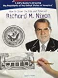 How to Draw the Life and Times of Richard M. Nixon, Parker Lewis K., 1404230130