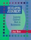 Developing Judgment : Assessing Children's Work in Mathematics, Moon, Jean, 0435071408