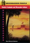 Unconquered People: Florida's Seminole and Miccosukee Indians (Native Peoples, Cultures, and Places of the Southeastern United States)