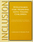 Inclusion Strategies for Working with Young Children : A Resource Guide for Teachers, Childcare Providers and Parents, Moore, Lorraine O., 0964427125