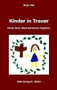 Kinder in Trauer: Kinder beim Abschiednehmen begleiten