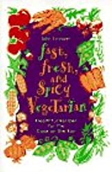 Fast, Fresh, and Spicy Vegetarian: Healthful Eating for the Cook on the Run