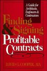 Finding and Signing Profitable Contracts : A Guide for Architects, Engineers, and Contractors, Cooper, David G., 0471558419