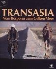 Transasia. Vom Bosporus zum Gelben Meer
