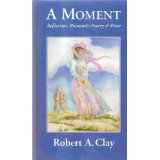 A Moment, Robert A. Clay, 0966244427