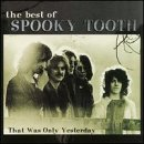 - The Best of Spooky Tooth: That Was Only Yesterday